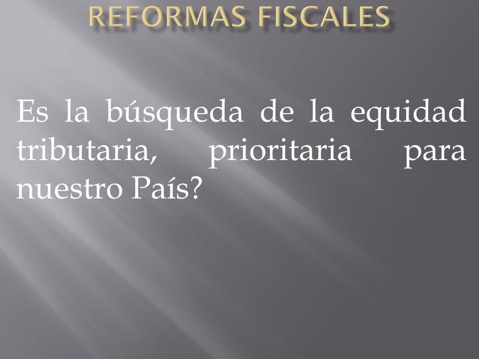 Es la búsqueda de la equidad tributaria, prioritaria para nuestro País?