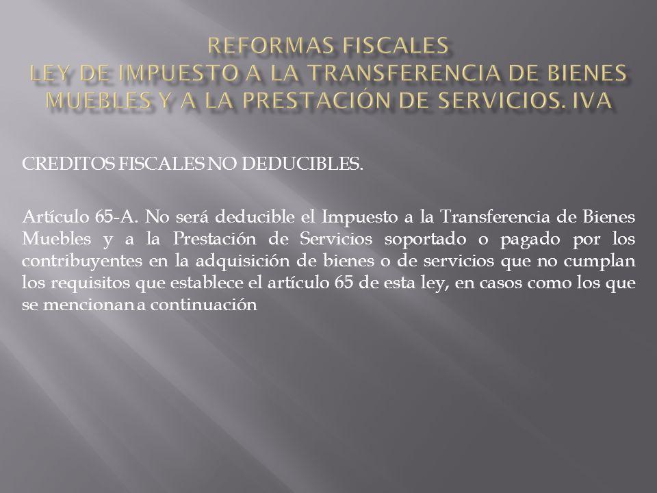 CREDITOS FISCALES NO DEDUCIBLES. Artículo 65-A.