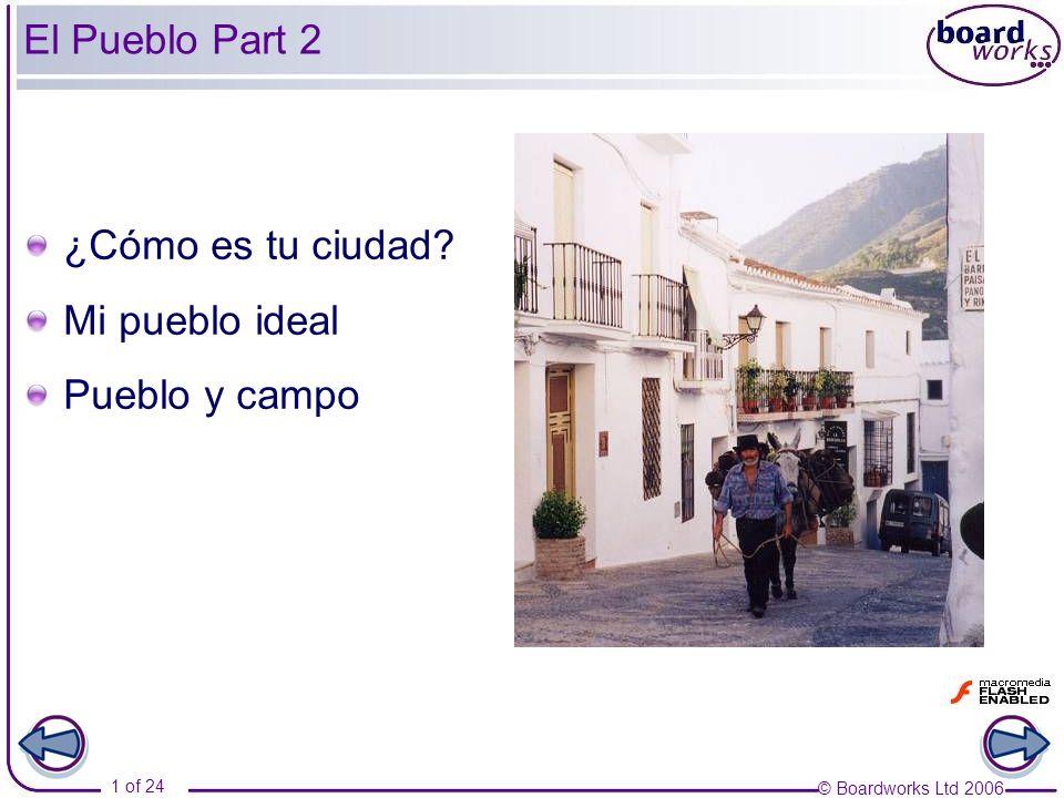 © Boardworks Ltd 2006 1 of 24 El Pueblo Part 2 ¿Cómo es tu ciudad? Mi pueblo ideal Pueblo y campo