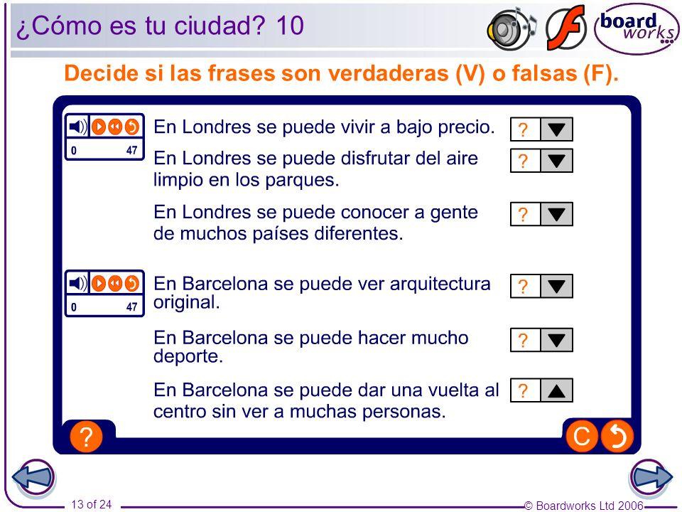 © Boardworks Ltd 2006 13 of 24 ¿Cómo es tu ciudad? 10 Decide si las frases son verdaderas (V) o falsas (F).