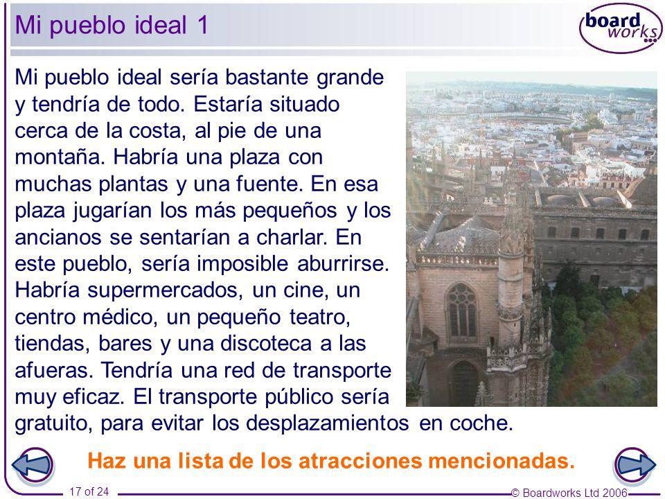 © Boardworks Ltd 2006 17 of 24 Mi pueblo ideal 1 Mi pueblo ideal sería bastante grande y tendría de todo. Estaría situado cerca de la costa, al pie de