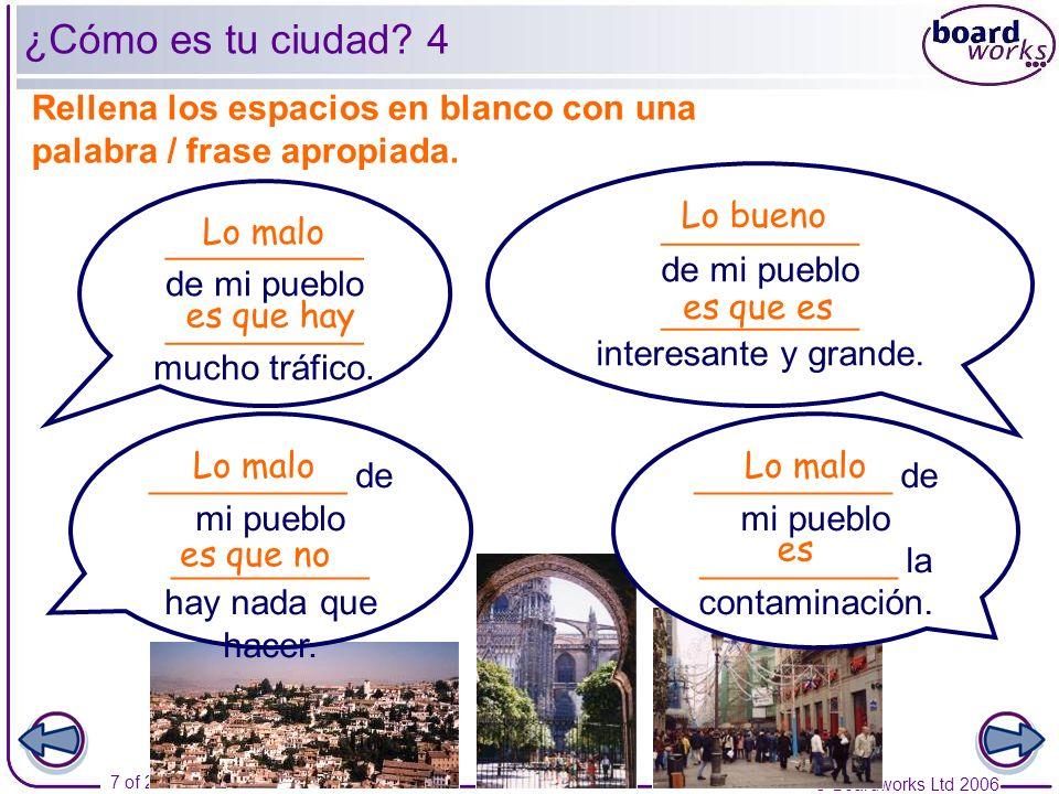 © Boardworks Ltd 2006 7 of 24 __________ de mi pueblo __________ interesante y grande. __________ de mi pueblo __________ mucho tráfico. __________ de