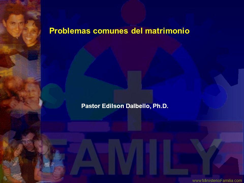 www.MinisterioFamilia.com Problemas comunes del matrimonio Pastor Edilson Dalbello, Ph.D.