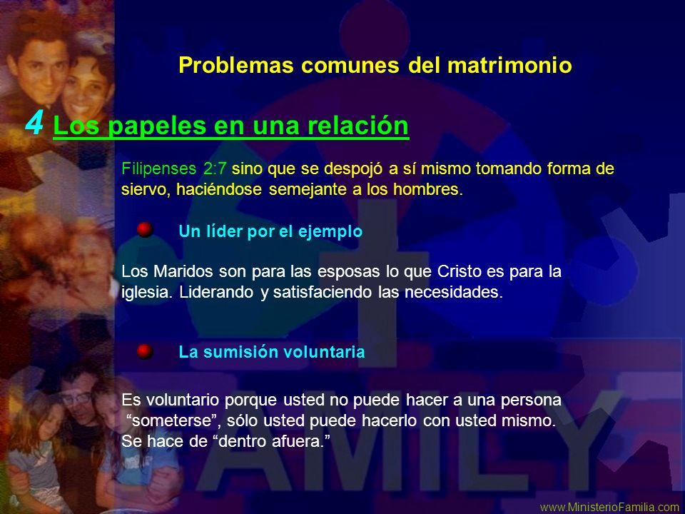 www.MinisterioFamilia.com Problemas comunes del matrimonio 4 Los papeles en una relación La sumisión voluntaria Un líder por el ejemplo Filipenses 2:7