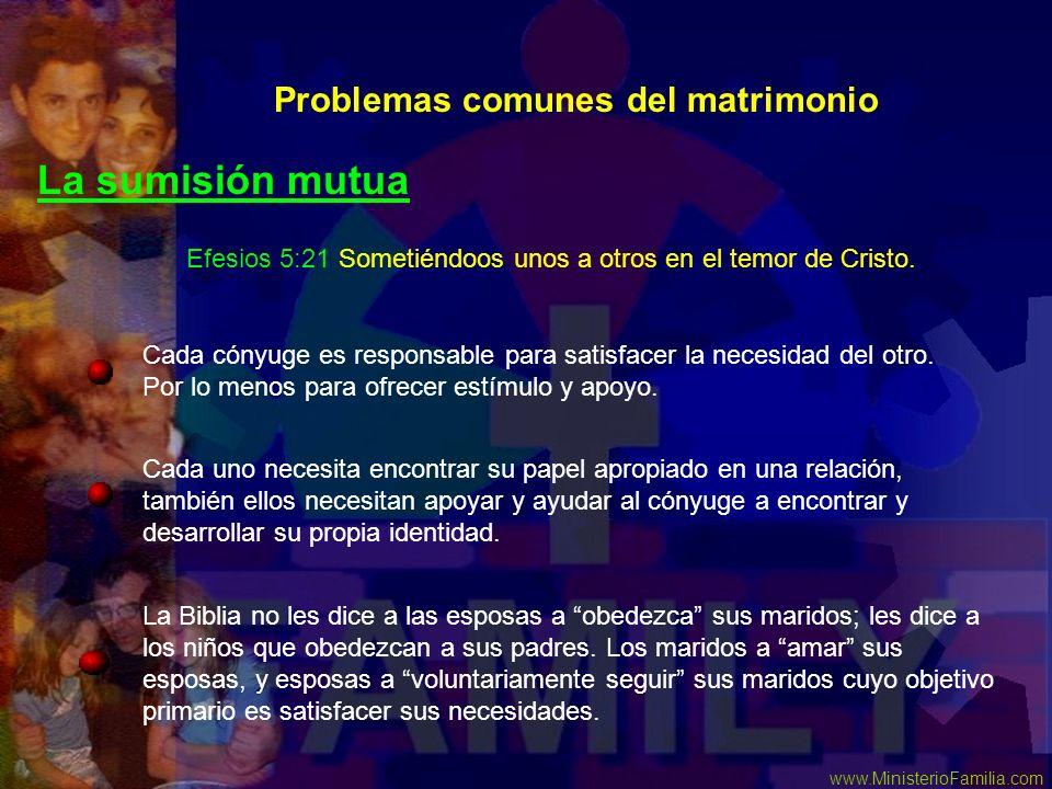 www.MinisterioFamilia.com Problemas comunes del matrimonio La sumisión mutua La Biblia no les dice a las esposas a obedezca sus maridos; les dice a lo
