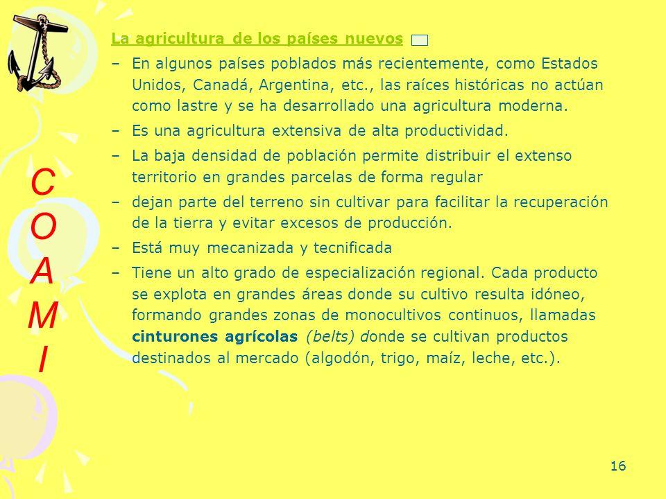 16 La agricultura de los países nuevos –En algunos países poblados más recientemente, como Estados Unidos, Canadá, Argentina, etc., las raíces históri