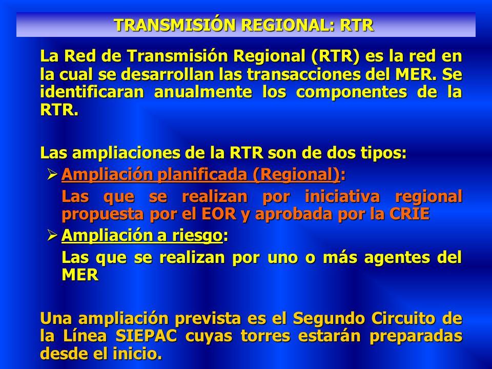 TRANSMISIÓN REGIONAL: RTR La Red de Transmisión Regional (RTR) es la red en la cual se desarrollan las transacciones del MER. Se identificaran anualme