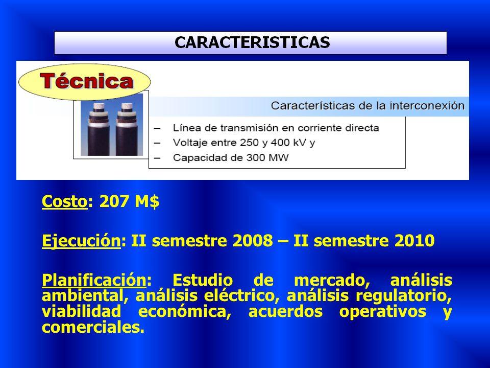 Costo: 207 M$ Ejecución: II semestre 2008 – II semestre 2010 Planificación: Estudio de mercado, análisis ambiental, análisis eléctrico, análisis regul
