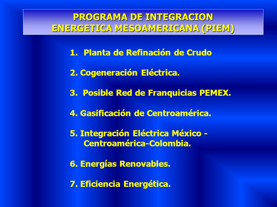 1.Planta de Refinación de Crudo 2. Cogeneración Eléctrica. 3. Posible Red de Franquicias PEMEX. 4. Gasificación de Centroamérica. 5. Integración Eléct
