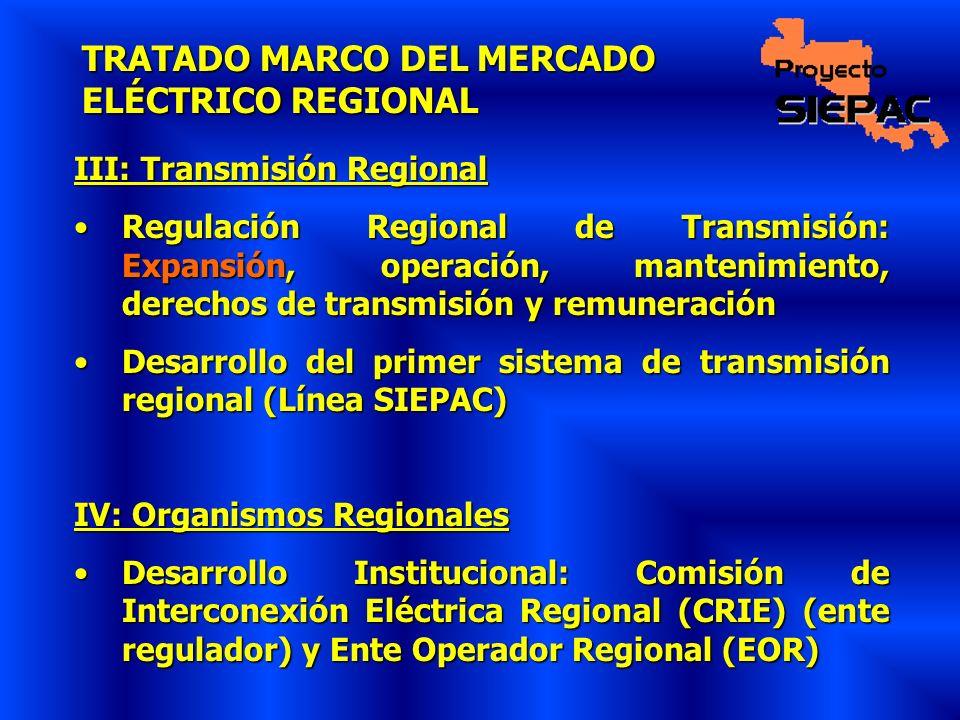 TRATADO MARCO DEL MERCADO ELÉCTRICO REGIONAL III: Transmisión Regional Regulación Regional de Transmisión: Expansión, operación, mantenimiento, derech
