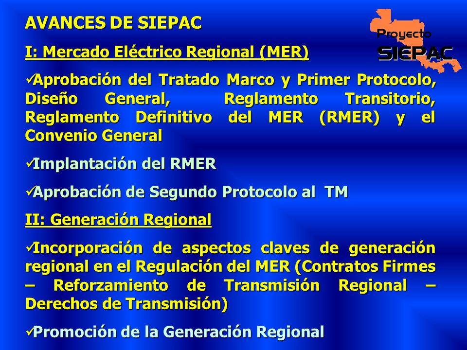 AVANCES DE SIEPAC I: Mercado Eléctrico Regional (MER) Aprobación del Tratado Marco y Primer Protocolo, Diseño General, Reglamento Transitorio, Reglame