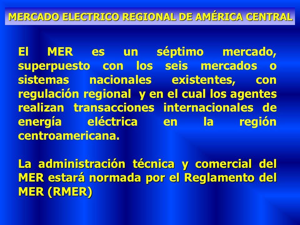 MERCADO ELECTRICO REGIONAL DE AMÉRICA CENTRAL El MER es un séptimo mercado, superpuesto con los seis mercados o sistemas nacionales existentes, con re