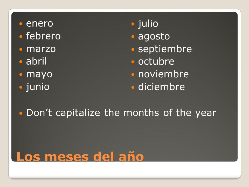 Los meses del año enero febrero marzo abril mayo junio julio agosto septiembre octubre noviembre diciembre Dont capitalize the months of the year