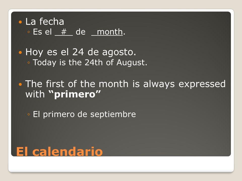 El calendario La fecha Es el # de month. Hoy es el 24 de agosto.
