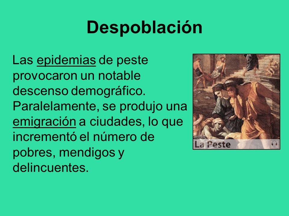 Despoblación Las epidemias de peste provocaron un notable descenso demográfico. Paralelamente, se produjo una emigración a ciudades, lo que incrementó
