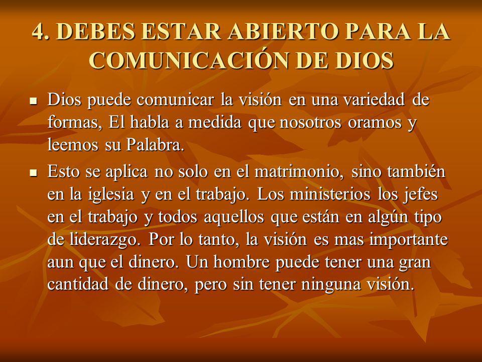 4. DEBES ESTAR ABIERTO PARA LA COMUNICACIÓN DE DIOS Dios puede comunicar la visión en una variedad de formas, El habla a medida que nosotros oramos y