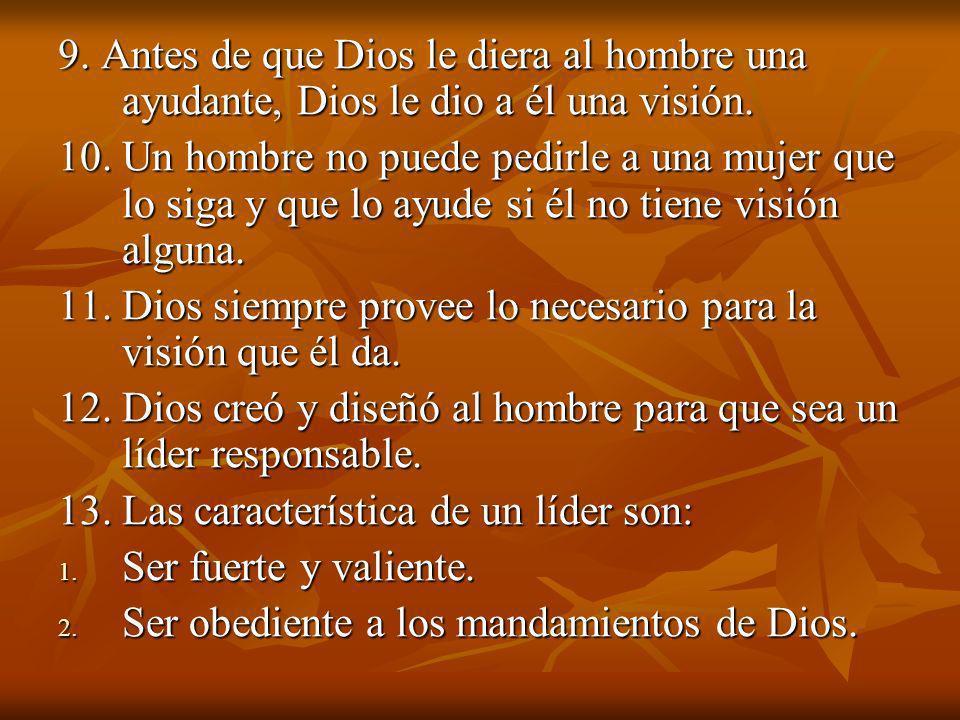 9. Antes de que Dios le diera al hombre una ayudante, Dios le dio a él una visión. 10. Un hombre no puede pedirle a una mujer que lo siga y que lo ayu