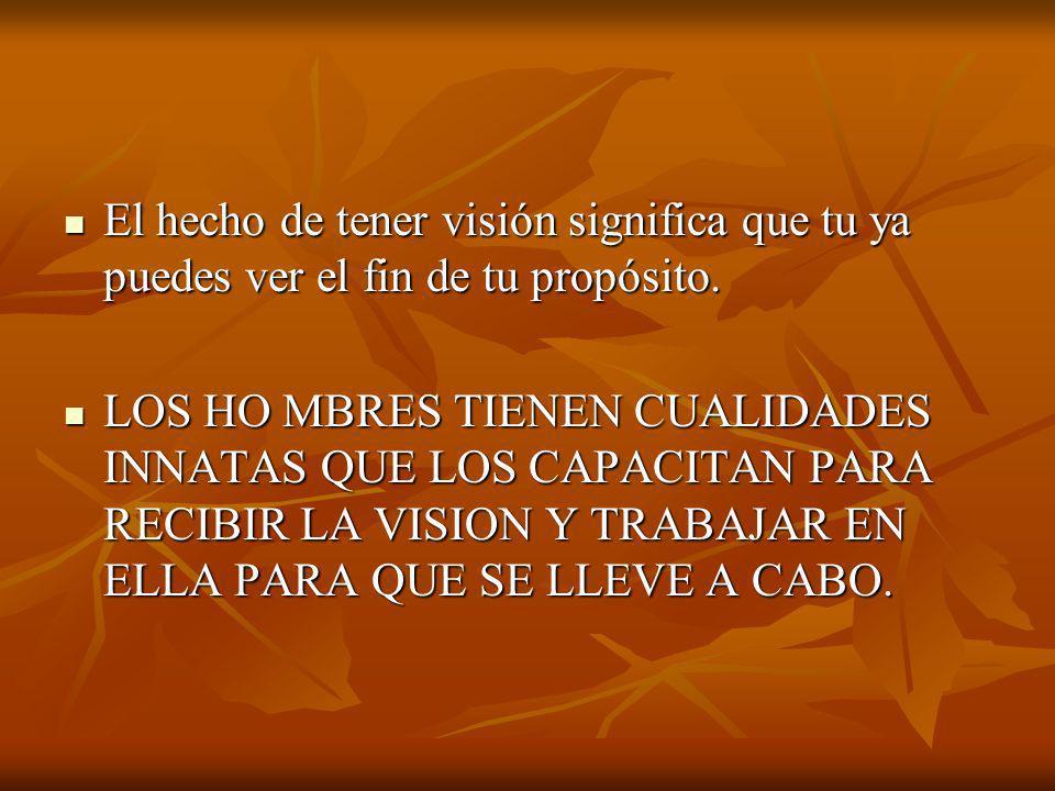 El hecho de tener visión significa que tu ya puedes ver el fin de tu propósito. El hecho de tener visión significa que tu ya puedes ver el fin de tu p