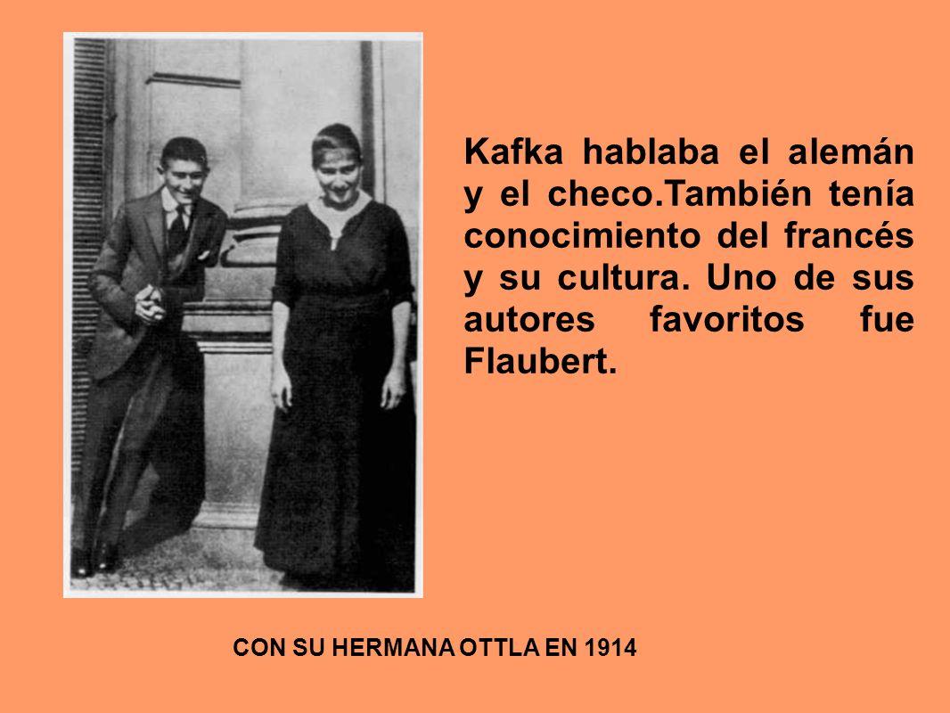 CON SU HERMANA OTTLA EN 1914 Kafka hablaba el alemán y el checo.También tenía conocimiento del francés y su cultura. Uno de sus autores favoritos fue