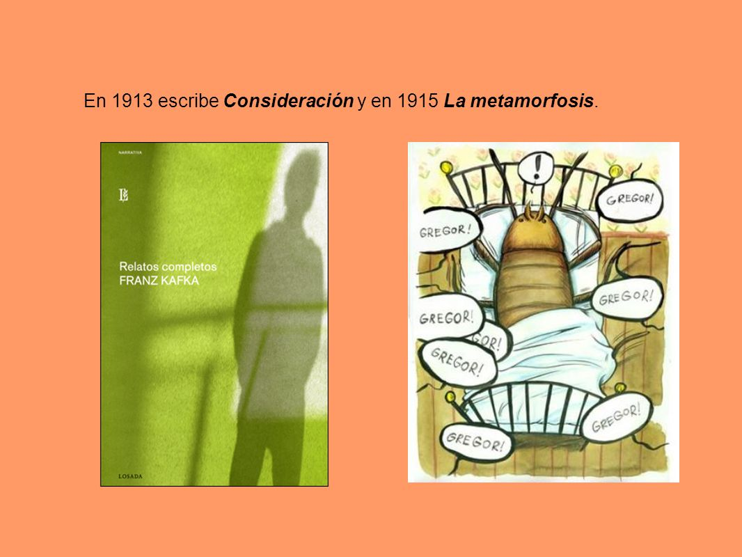 En 1913 escribe Consideración y en 1915 La metamorfosis.