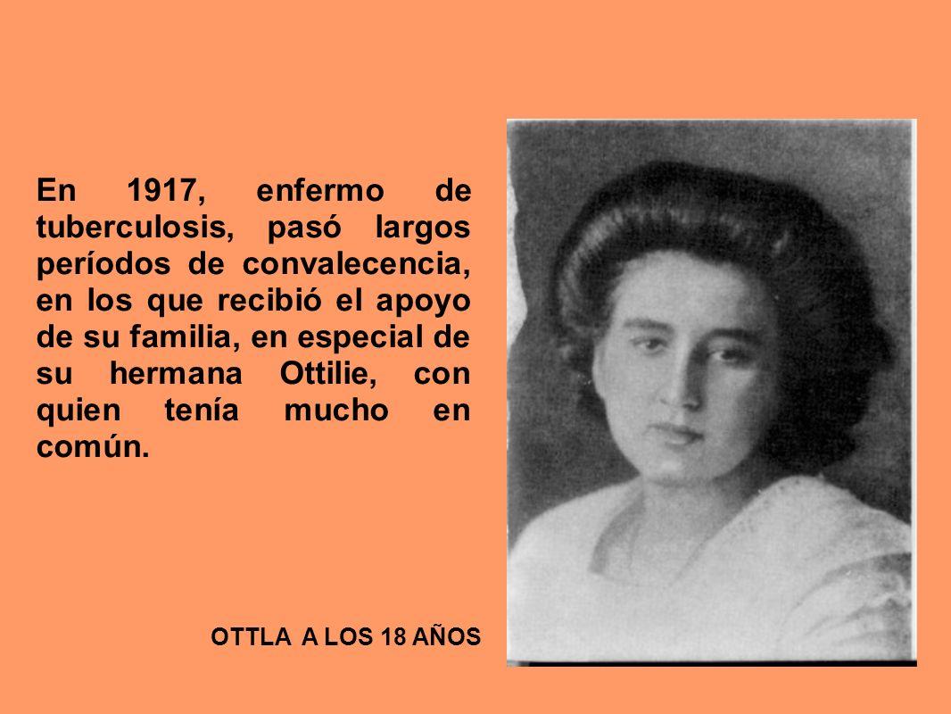 En 1917, enfermo de tuberculosis, pasó largos períodos de convalecencia, en los que recibió el apoyo de su familia, en especial de su hermana Ottilie,