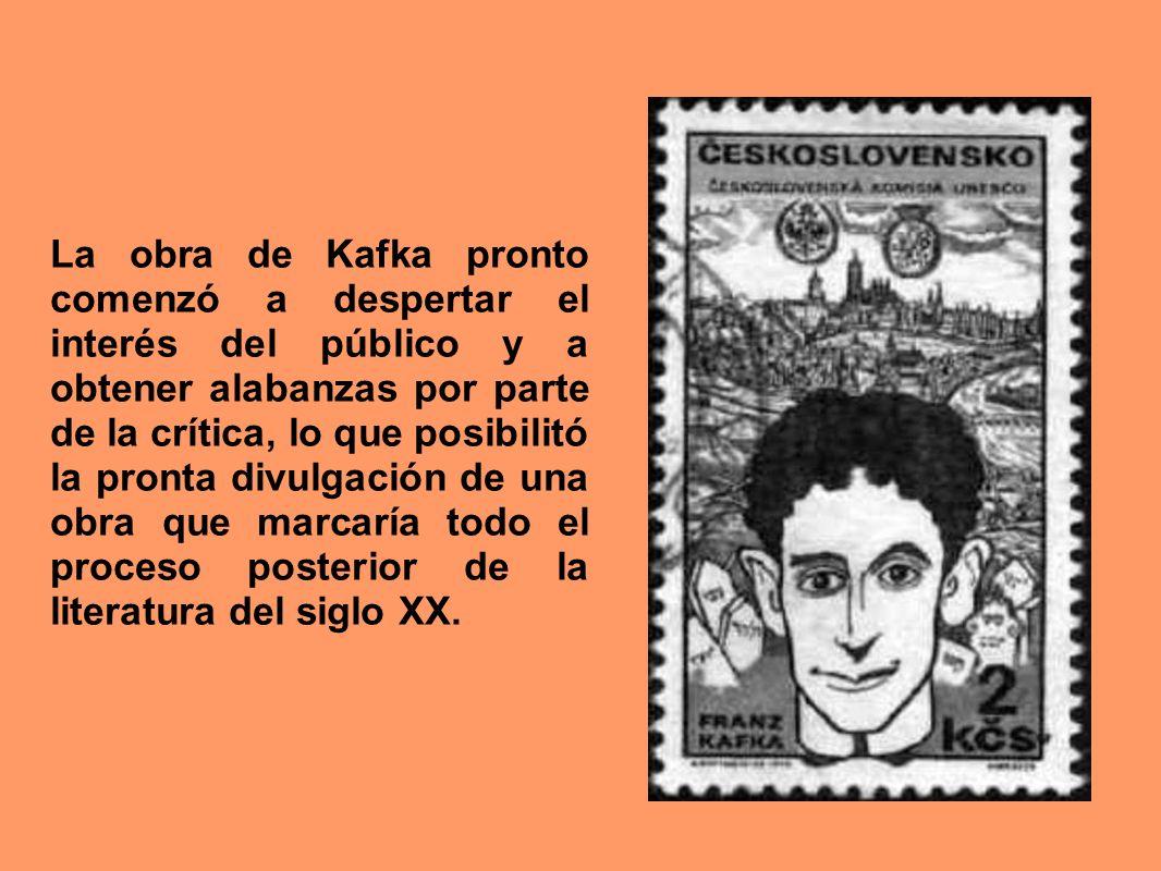 La obra de Kafka pronto comenzó a despertar el interés del público y a obtener alabanzas por parte de la crítica, lo que posibilitó la pronta divulgac