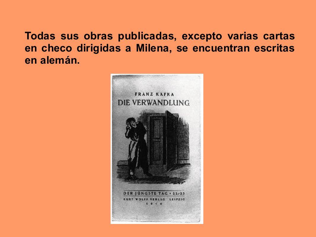 Todas sus obras publicadas, excepto varias cartas en checo dirigidas a Milena, se encuentran escritas en alemán.