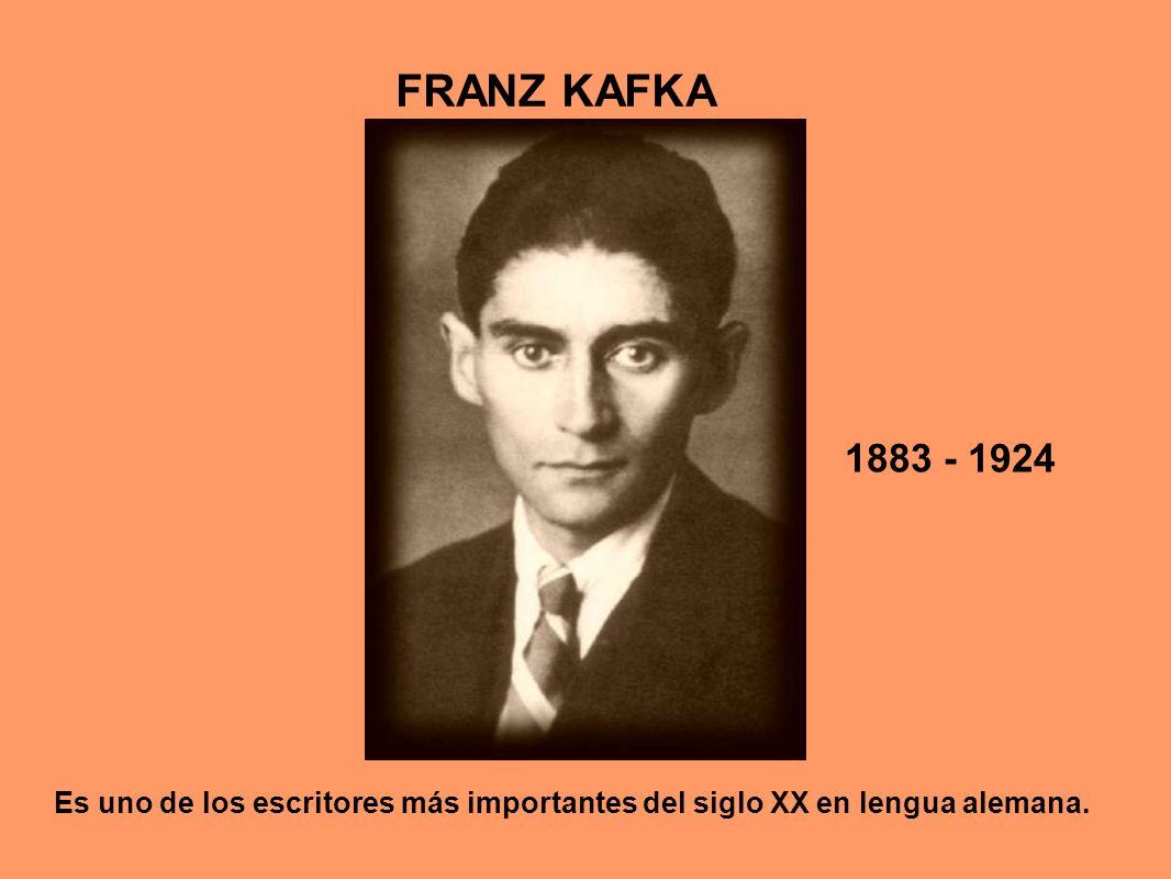 FRANZ KAFKA 1883 - 1924 Es uno de los escritores más importantes del siglo XX en lengua alemana.