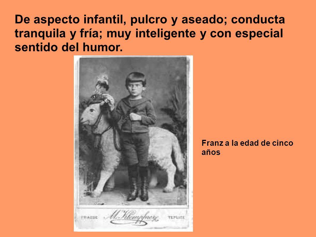 De aspecto infantil, pulcro y aseado; conducta tranquila y fría; muy inteligente y con especial sentido del humor. Franz a la edad de cinco años