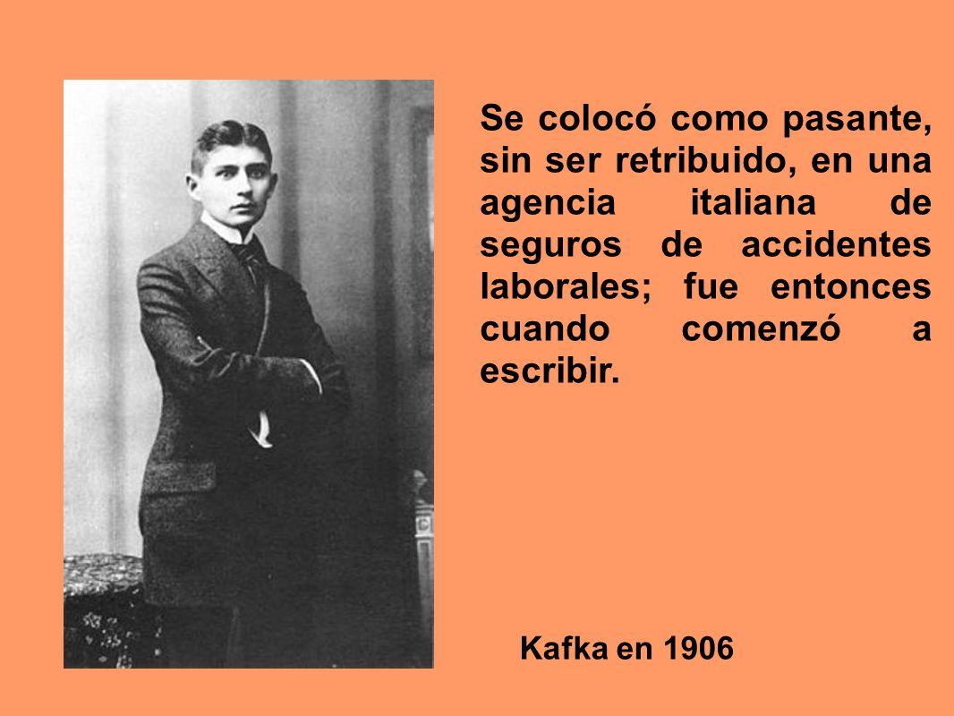 Kafka en 1906 Se colocó como pasante, sin ser retribuido, en una agencia italiana de seguros de accidentes laborales; fue entonces cuando comenzó a es