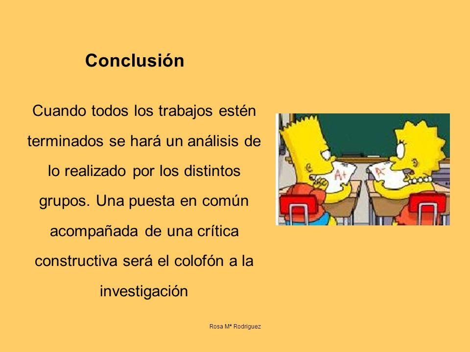 Conclusión Cuando todos los trabajos estén terminados se hará un análisis de lo realizado por los distintos grupos.