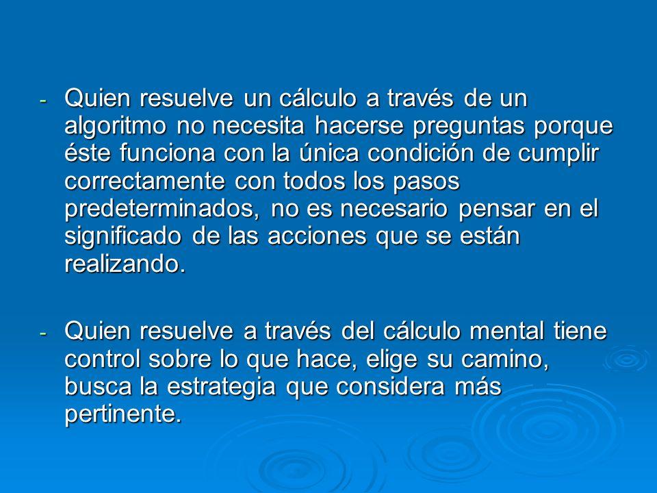 - Quien resuelve un cálculo a través de un algoritmo no necesita hacerse preguntas porque éste funciona con la única condición de cumplir correctament