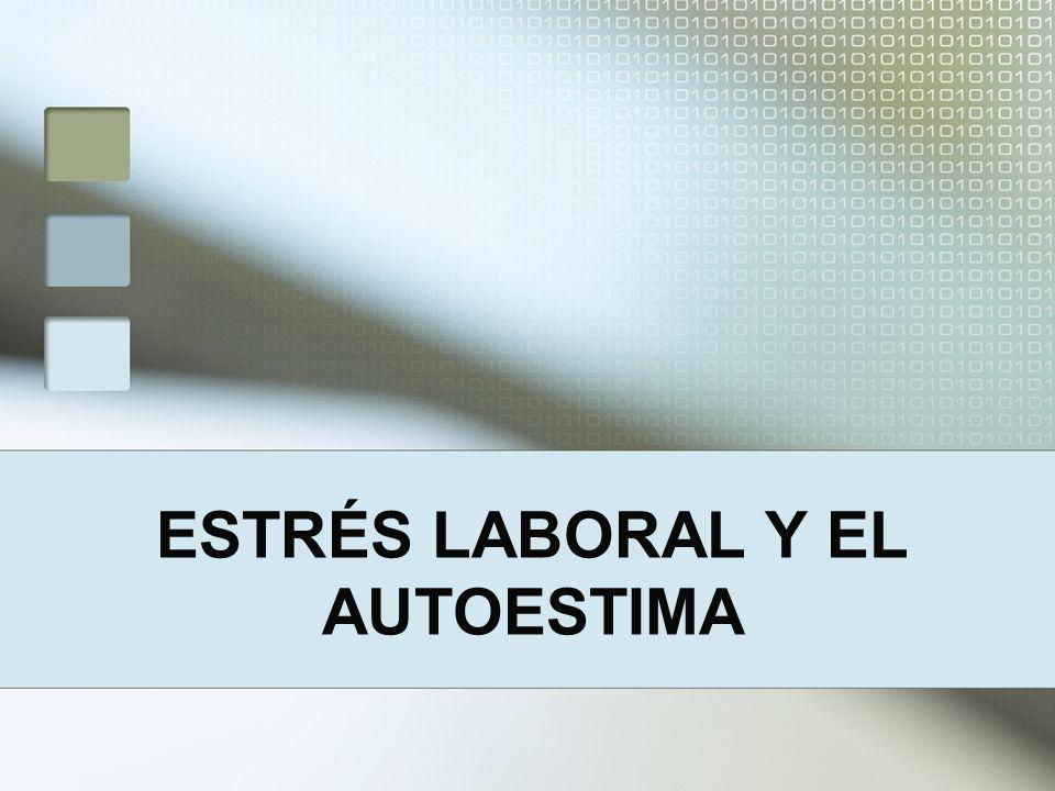 ESTRÉS LABORAL Y EL AUTOESTIMA
