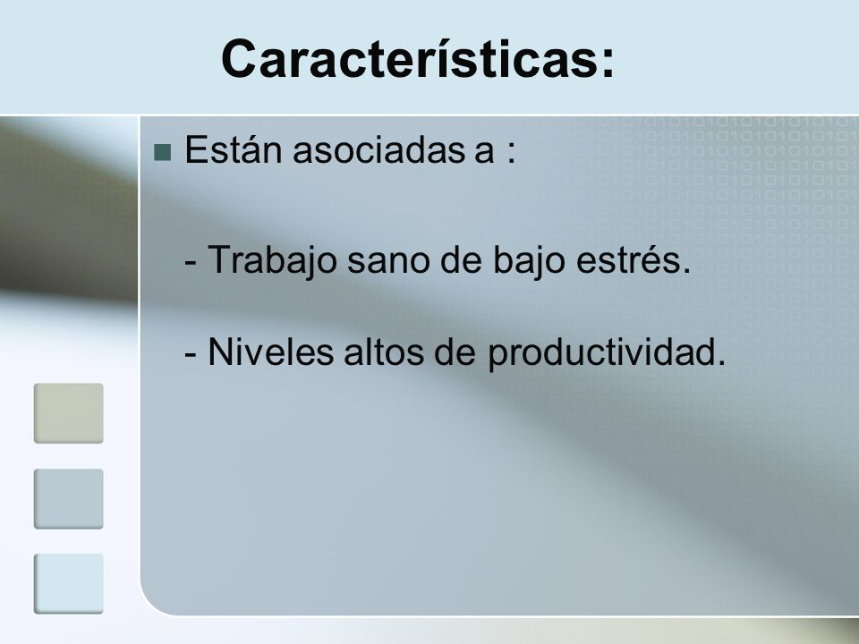 Características: Están asociadas a : - Trabajo sano de bajo estrés. - Niveles altos de productividad.