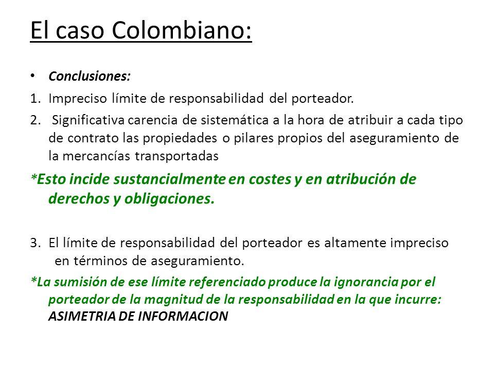 El caso Colombiano: Conclusiones: 1.Impreciso límite de responsabilidad del porteador. 2. Significativa carencia de sistemática a la hora de atribuir