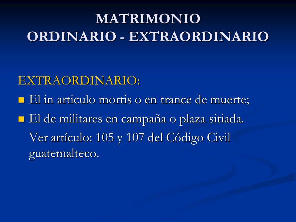 MATRIMONIO ORDINARIO - EXTRAORDINARIO EXTRAORDINARIO: El in articulo mortis o en trance de muerte; El in articulo mortis o en trance de muerte; El de