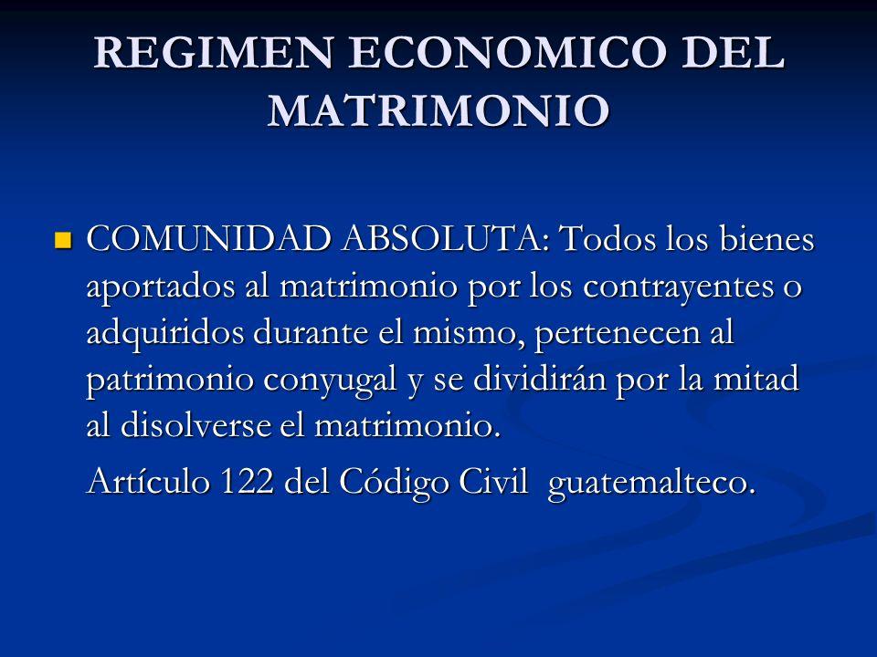 REGIMEN ECONOMICO DEL MATRIMONIO COMUNIDAD ABSOLUTA: Todos los bienes aportados al matrimonio por los contrayentes o adquiridos durante el mismo, pert
