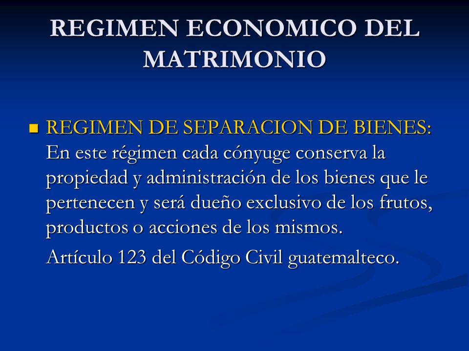 REGIMEN ECONOMICO DEL MATRIMONIO REGIMEN DE SEPARACION DE BIENES: En este régimen cada cónyuge conserva la propiedad y administración de los bienes qu