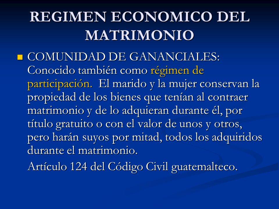 REGIMEN ECONOMICO DEL MATRIMONIO COMUNIDAD DE GANANCIALES: Conocido también como régimen de participación. El marido y la mujer conservan la propiedad