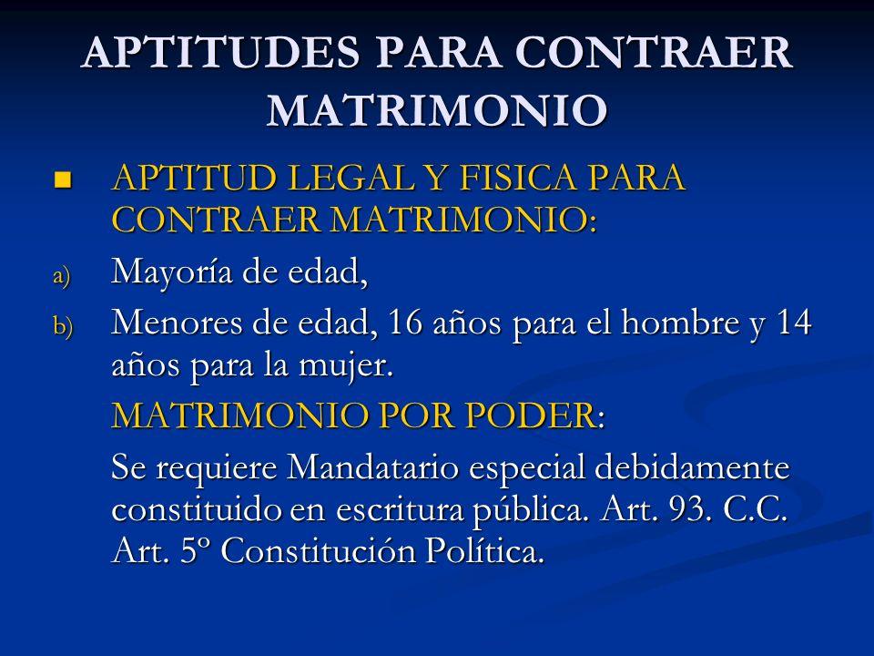 APTITUDES PARA CONTRAER MATRIMONIO APTITUD LEGAL Y FISICA PARA CONTRAER MATRIMONIO: APTITUD LEGAL Y FISICA PARA CONTRAER MATRIMONIO: a) Mayoría de eda