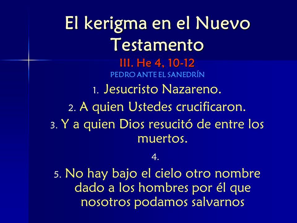 El kerigma en el Nuevo Testamento III. He 4, 10-12 PEDRO ANTE EL SANEDRÍN 1. 1. Jesucristo Nazareno. 2. 2. A quien Ustedes crucificaron. 3. 3. Y a qui