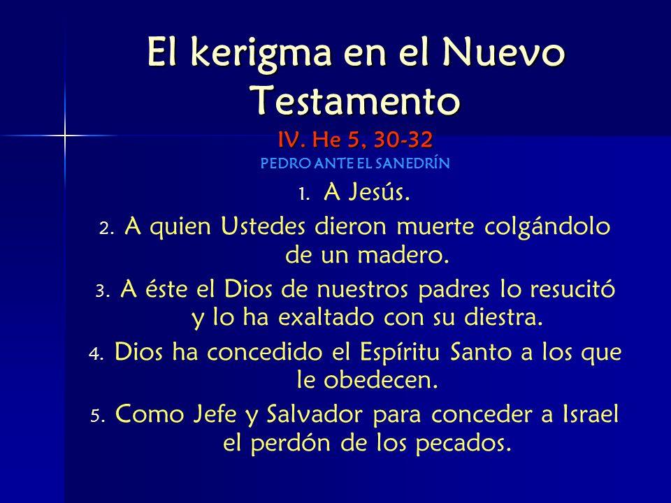 El kerigma en el Nuevo Testamento IV. He 5, 30-32 PEDRO ANTE EL SANEDRÍN 1. 1. A Jesús. 2. 2. A quien Ustedes dieron muerte colgándolo de un madero. 3