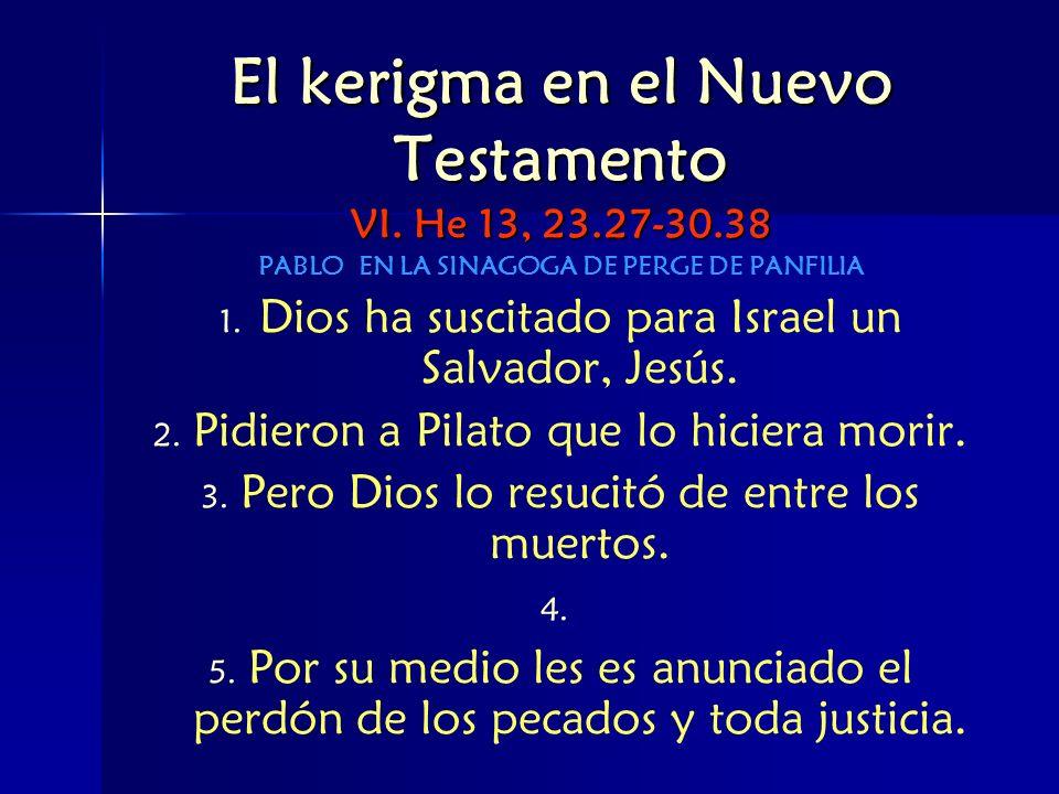 El kerigma en el Nuevo Testamento VI. He 13, 23.27-30.38 PABLO EN LA SINAGOGA DE PERGE DE PANFILIA 1. 1. Dios ha suscitado para Israel un Salvador, Je