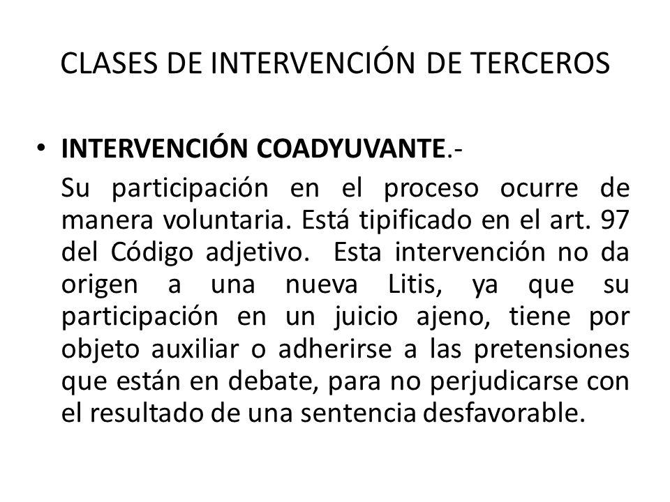 CLASES DE INTERVENCIÓN DE TERCEROS INTERVENCIÓN COADYUVANTE.- Su participación en el proceso ocurre de manera voluntaria.