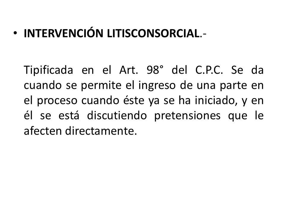 INTERVENCIÓN LITISCONSORCIAL.- Tipificada en el Art.