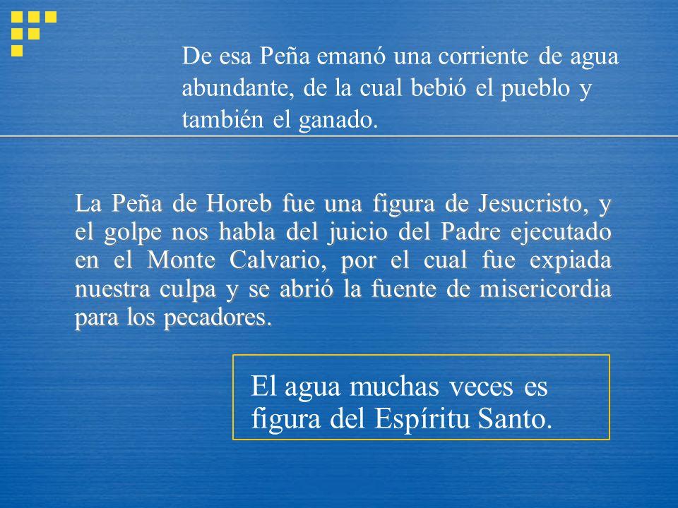 La Peña de Horeb fue una figura de Jesucristo, y el golpe nos habla del juicio del Padre ejecutado en el Monte Calvario, por el cual fue expiada nuest