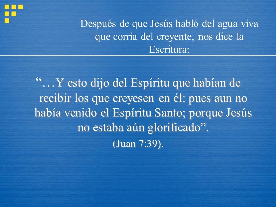… Y esto dijo del Espíritu que habían de recibir los que creyesen en él: pues aun no había venido el Espíritu Santo; porque Jesús no estaba aún glorif