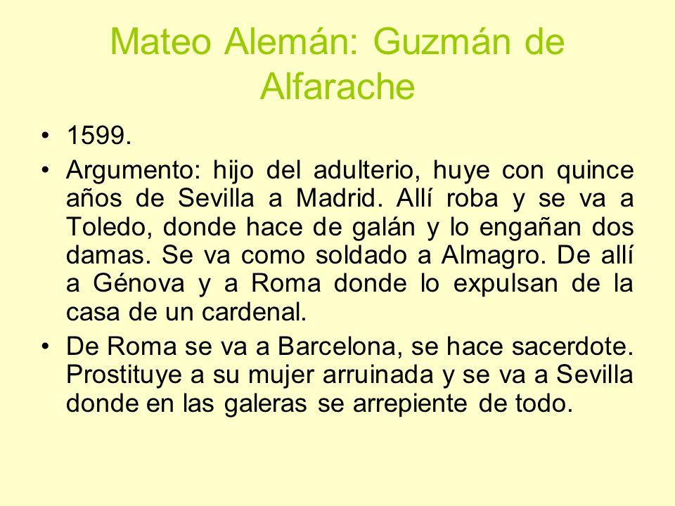 Mateo Alemán: Guzmán de Alfarache 1599. Argumento: hijo del adulterio, huye con quince años de Sevilla a Madrid. Allí roba y se va a Toledo, donde hac