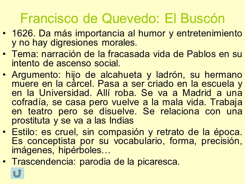 Francisco de Quevedo: El Buscón 1626. Da más importancia al humor y entretenimiento y no hay digresiones morales. Tema: narración de la fracasada vida