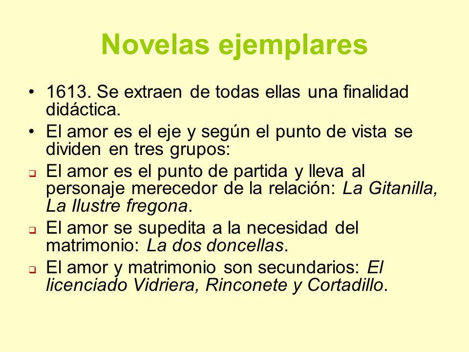 Novelas ejemplares 1613. Se extraen de todas ellas una finalidad didáctica. El amor es el eje y según el punto de vista se dividen en tres grupos: El